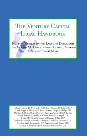 The Venture Capital Legal Handbook: Top Lawyers & Venture Capitalists on the Laws and Documents that Govern VC Deals, Raising Capital, Mergers & Acquisitions, IPOs & More