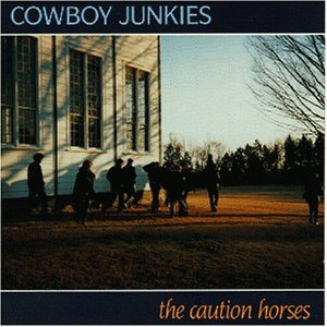 Cowboy Junkies - The Caution Horses [UK-Import] - Zortam Music
