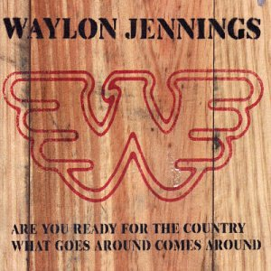 WAYLON JENNINGS - Are You Ready for the Country/What Goes Around Comes Around - Zortam Music