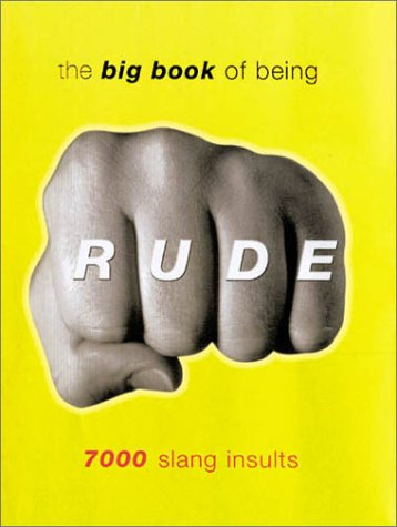 The Big Book of Being Rude: 7000 Slang Insults