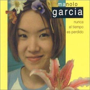 Manolo Garcia - Nunca El Tiempo Es Perdido (Los Singles) Cd3 - Zortam Music