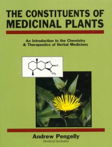 The Constituents of Medicinal Plants: An Introduction to the Chemistry & Therapeutics of Herbal Medicines