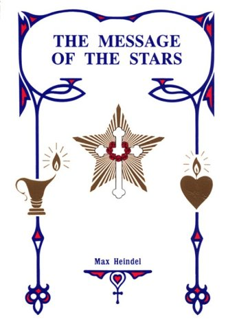 Message of the Stars: An Esoteric Exposition of Natal and Medical Astrology Explaining the Arts of Reading the Horoscope and Diagnosing Disease