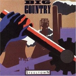 BIG COUNTRY - Steeltown - Zortam Music