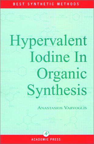 Hypervalent Iodine in Organic Synthesis (Best Synthetic Methods)