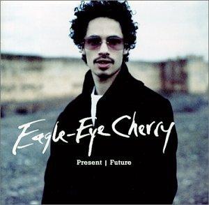 Eagle Eye Cherry - Present Future - Zortam Music