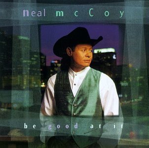 Neal McCoy - Be Good At It - Zortam Music