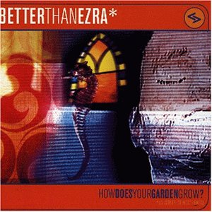 BETTER THAN EZRA - How Does Your Garden Grow_ - Zortam Music