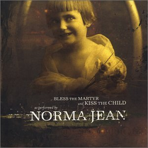 Norma Jean - Bless The Martyr, Kiss The Child - Zortam Music