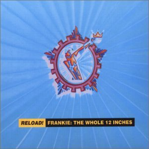 Frankie Goes To Hollywood - Reload! Frankie: The Whole 12 Inches - Zortam Music