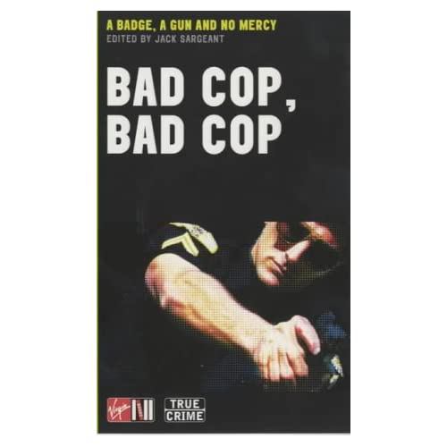 Bad Cop, Bad Cop: A Badge, a Gun and No Mercy, Sargeant, Jack (editor)