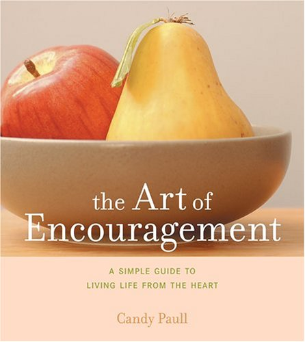 The Art of Encouragement: A Simple Guide to Living Life from the Heart (Artful Living)