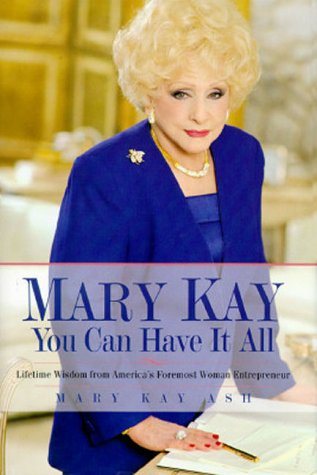 Mary Kay: You Can Have It All: Lifetime Wisdom from America