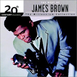 James Brown - 20th Century Masters: The Best Of James Brown (Millennium Collection) - Zortam Music