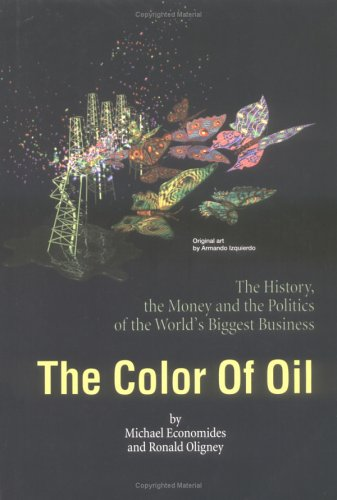 The Color of Oil : The History, the Money and the Politics of the World