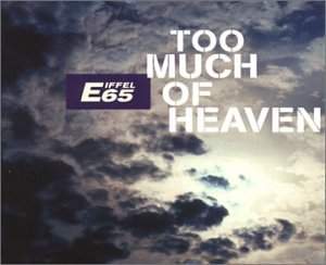 Eiffel 65 - TOO MUCH OF HEAVEN - Zortam Music