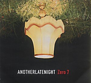 Zero 7 - Another Late Night - Zero 7 - Zortam Music