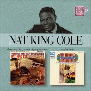 Original album cover of Those Lazy Hazy Crazy Days of Summer/My Fair Lady by Nat King Cole