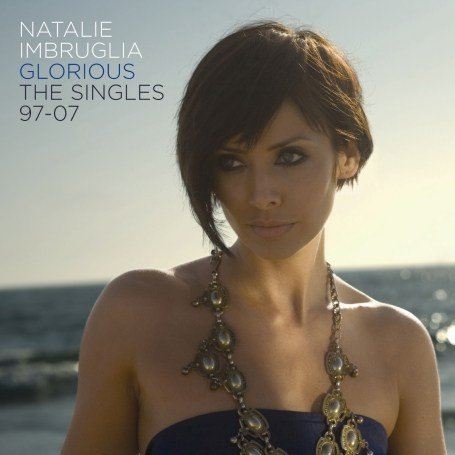 Natalie Imbruglia - Glorious - The Singles 97-07 - Zortam Music