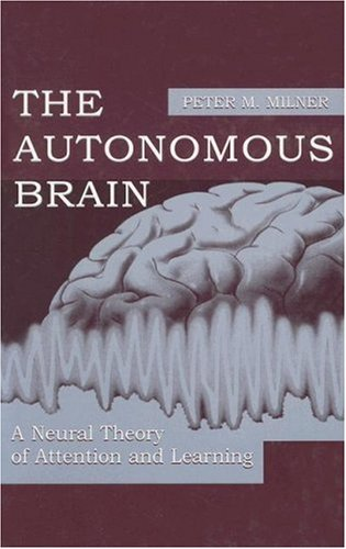 The Autonomous Brain: A Neural Theory of Attention and Learning