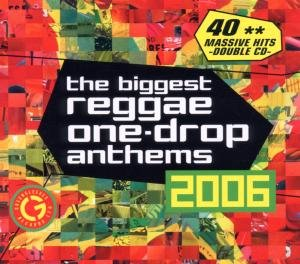 Various Artists - The Biggest Reggae One-Drop Anthems 2006 - Zortam Music