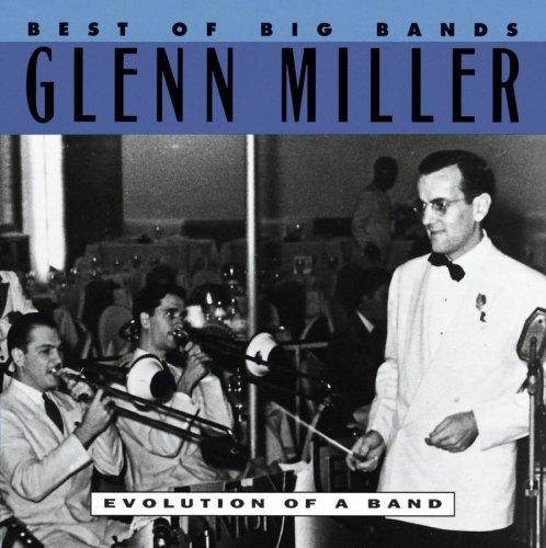 GLENN MILLER - Best of the Big Bands: Evolution of a Band - Zortam Music