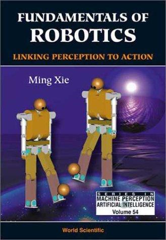 Fundamentals of Robotics Linking Perception to Action Machine Perception and Artificial Intelligen