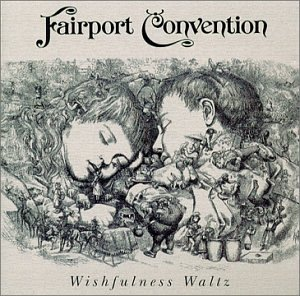 Fairport Convention - Wishfulness Waltz - Zortam Music