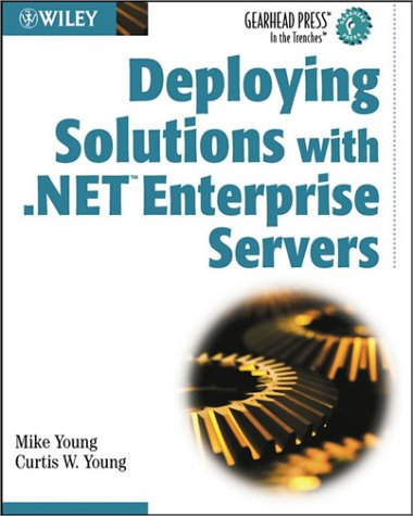 Deploying Solutions with .NET Enterprise Servers (Gearhead Press)