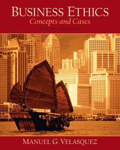Business Ethics, A Teaching and Learning Classroom Edition: Concepts and Cases (6th Edition)