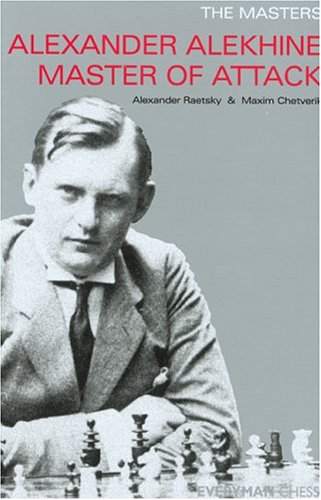 Alexander Alekhine: Master of Attack (Masters (Everyman Chess))