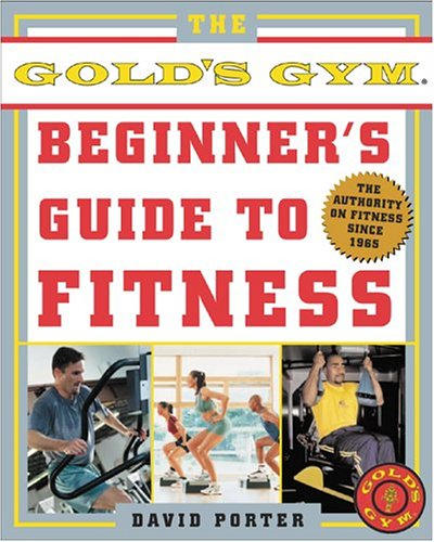 The Gold's Gym Beginner's Guide to Fitness