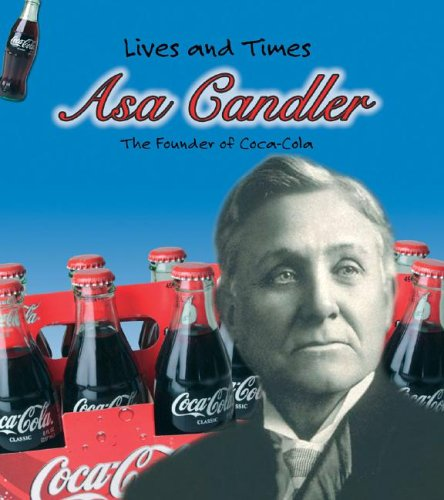 Asa Candler: The Founder of Coca-Cola (Lives and Times)