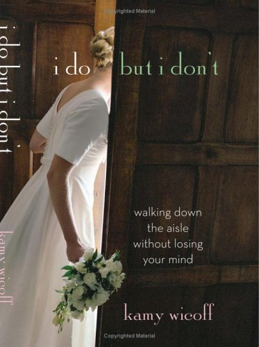 I Do but I Dont: Walking Down the Aisle without Losing Your Mind