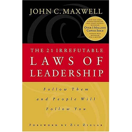 The 21 Irrefutable Laws of Leader Ship by John C. Maxwell