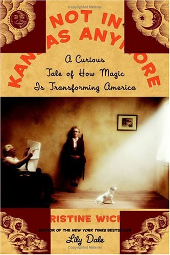 Not In Kansas Anymore : A Curious Tale of How Magic Is Transforming America