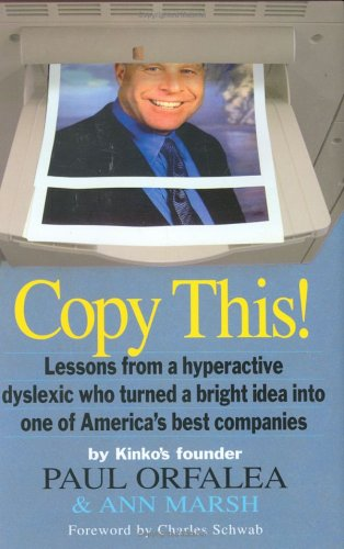 Copy This! : Lessons from a Hyperactive Dyslexic who Turned a Bright Idea Into One of America