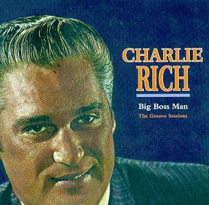 Charlie Rich - Big Boss Man: The Groove Sessions - Zortam Music