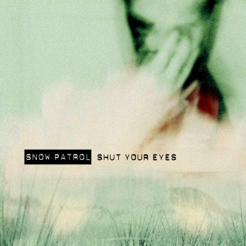 Snow Patrol - Shut Your Eyes - Zortam Music