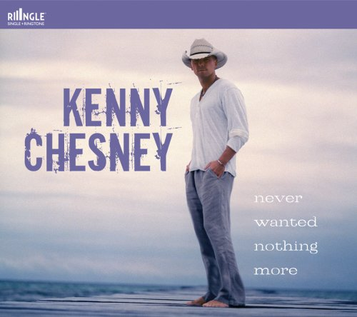 KENNY CHESNEY - Never Wanted Nothing More - Zortam Music