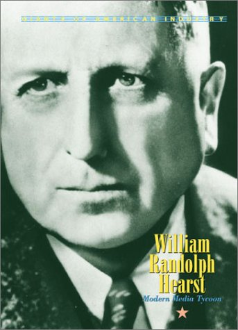 Giants of American Industry - William Randolph Hearst (Giants of American Industry)