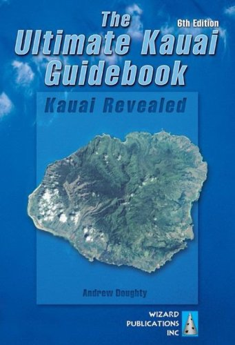 The Ultimate Kauai Guidebook: Kauai Revealed (Ultimate Kauai Guidebook)
