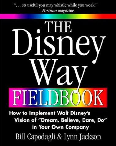 The Disney Way Fieldbook: How to Implement Walt Disney