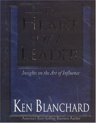 Heart of a Leader: Insights on the Art of Influence