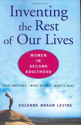 Inventing the Rest of Our Lives : Women in Second Adulthood
