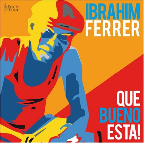 Ibrahim Ferrer - Ibrahim Ferrer-Que Bueno Esta! - Zortam Music