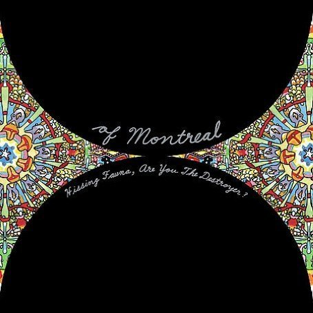 Of Montreal - Hissing Fauna, Are You the Destroyer? (2007)