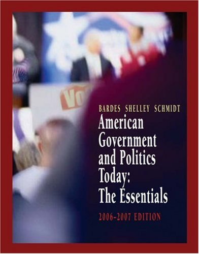 American Government and Politics Today: The Essentials 2006-2007 Edition (American Government and Politics Today)