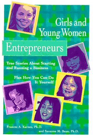 Girls and Young Women Entrepreneurs: True Stories About Starting and Running a Business Plus How You Can Do It Yourself