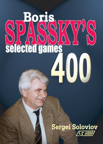 Boris Spassky's 400 Selected Games (Games Collections)